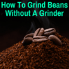 ground coffee beans without grinder
