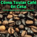 Cómo Tostar Café en Casa