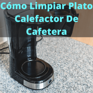 Como limpiar plato calefactor de cafetera