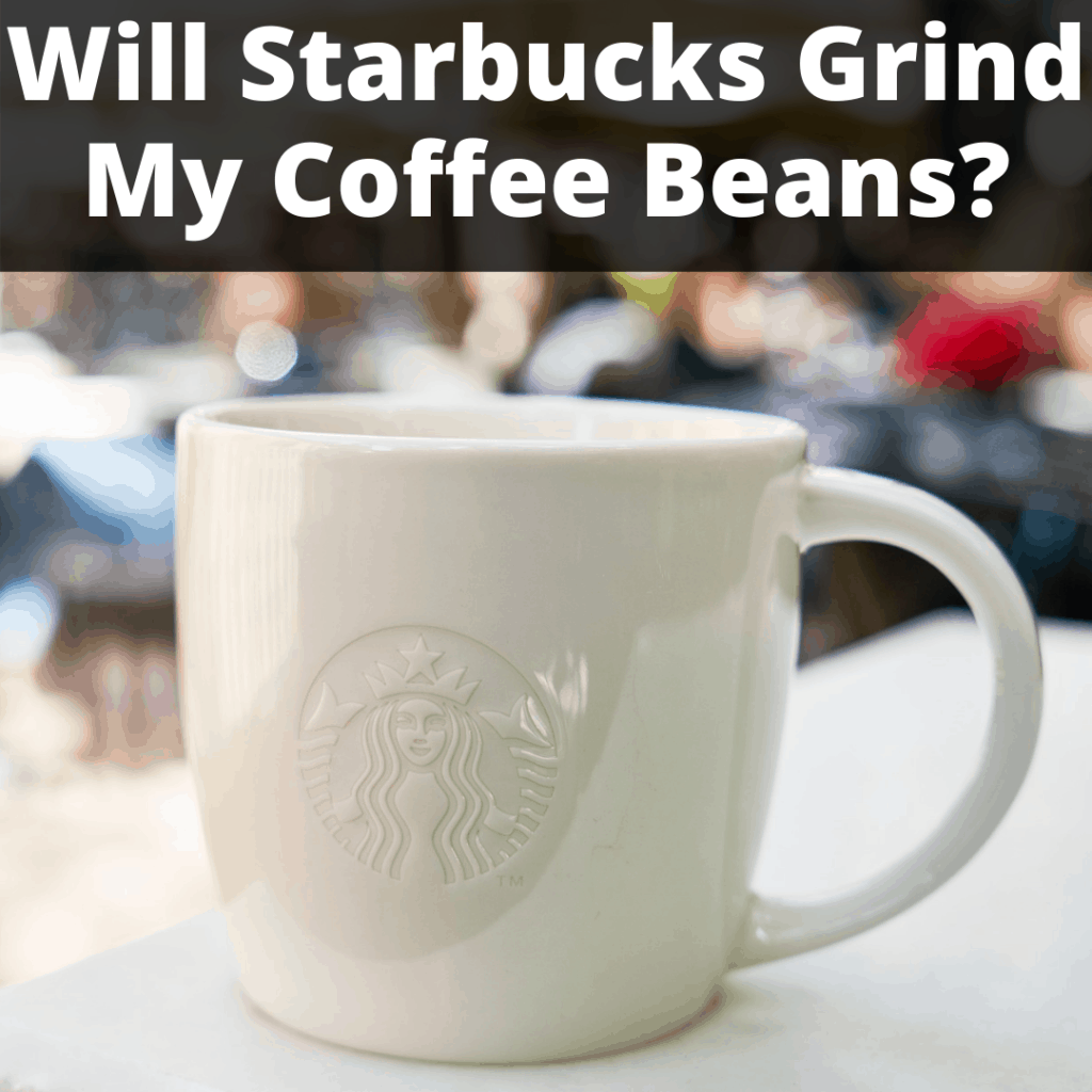 will Starbucks grind my coffee beans?
