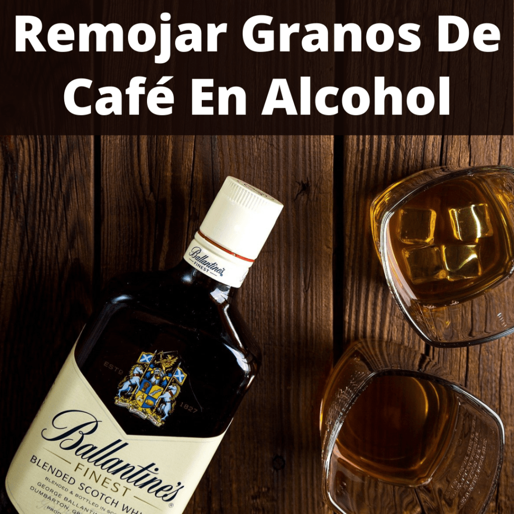 remojar granos de cafe en alcohol