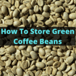 hot to store green coffee beans
